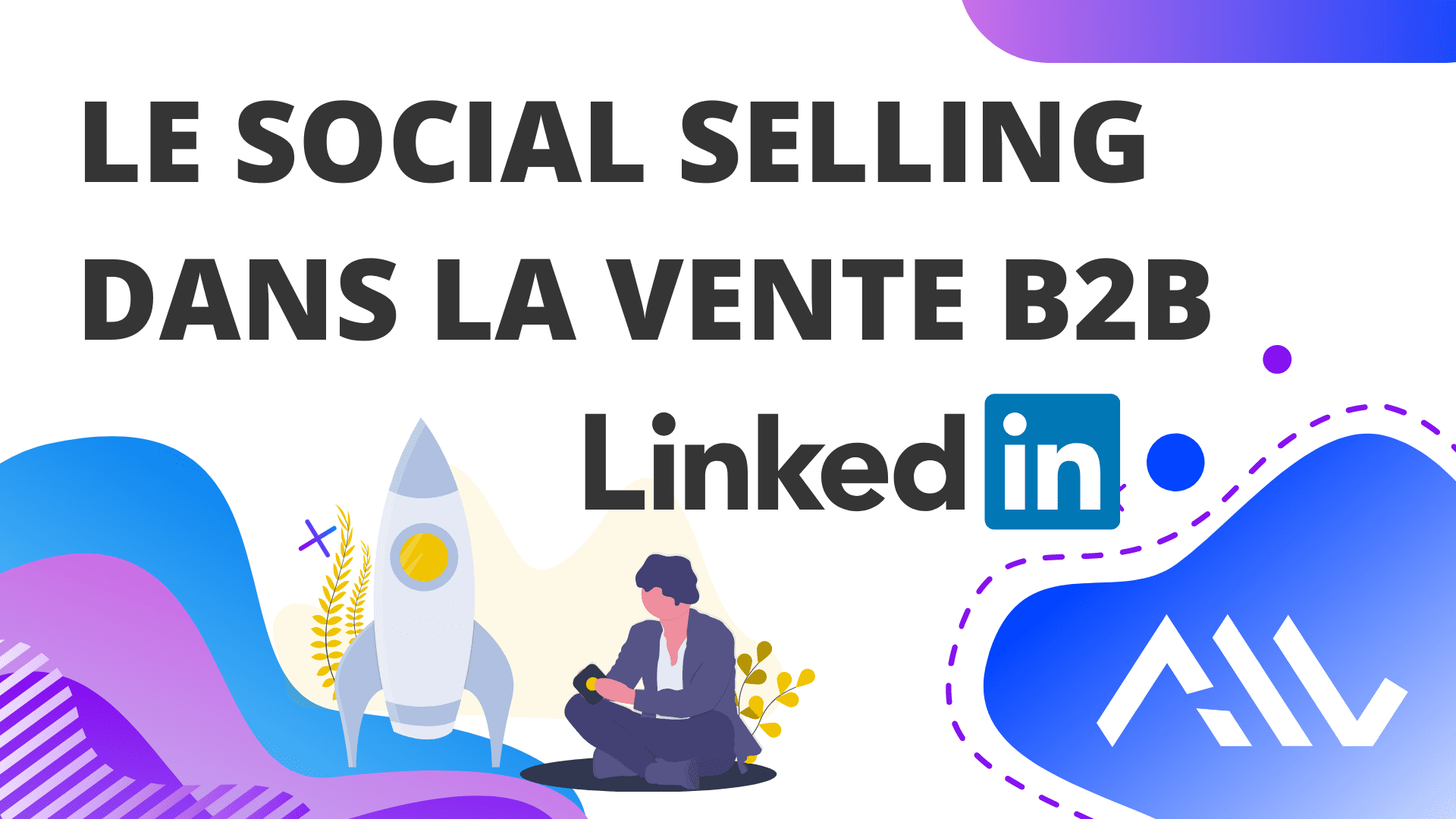 Quels sont les enjeux du Social Selling dans la vente B2B en 2021