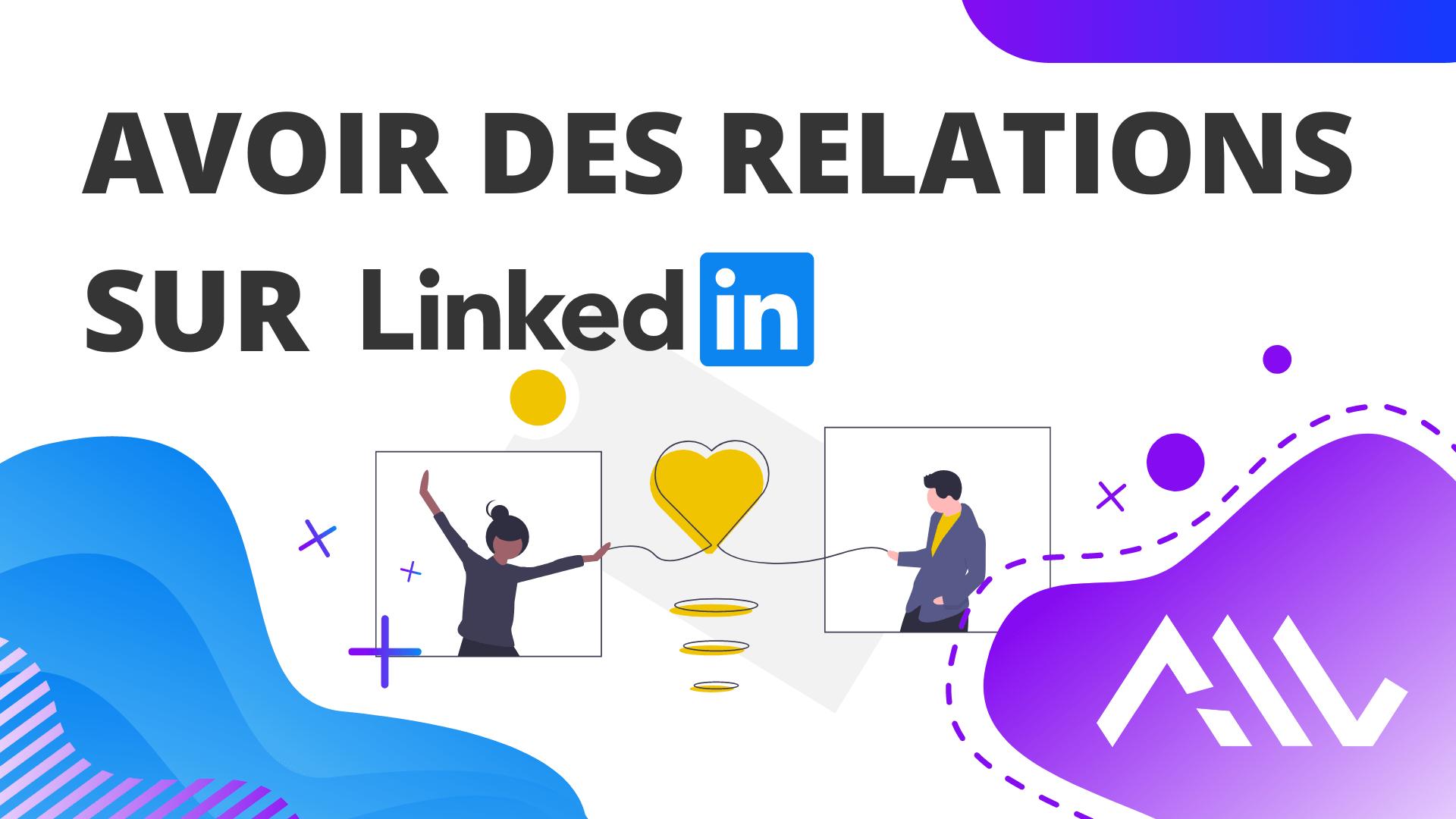 Comment avoir des relations sur LinkedIn en 2021